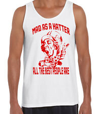 Alice In Wonderland Vest T-Shirt Mad As A  Hatter All the best People Are Funny