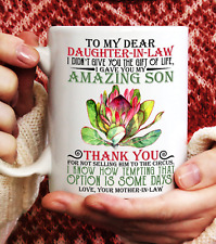 To My Dear Daughter In Law I Gave You My Amazing Son Perfect Gift Coffee Mug