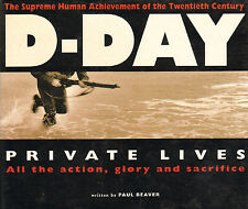 D-DAY (PRIVATE LIVES, ALL THE ACTION, GLORY AND SACRIFICE) - Paul Beaver