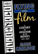 Flying on Film : A Century of Aviation in the Movies, 1912 - 2012 by Mark...