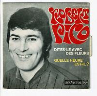 Robert PICO Vinyle 45T DITES-LE AVEC DES FLEURS -QUELLE HEURE EST-IL ? RCA 49042