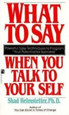 What to Say When You Talk to Your Self by Shad Helmstetter (1990, Paperback)