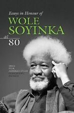 Essays in Honour of Wole Soyinka at 80, Ogochukwu Promise, Ivor Agyeman-Duah, Ve