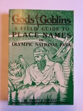 Gods & Goblins: A Field Guide to Place Names Of Olympic National Park 1984