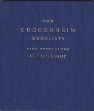 THE GUGGENHEIM MEDALISTS. Architects Of The Age Of Flight 1929 - 1963.- Aviation