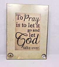 To Pray is to let go and let God take over - Box sign by Blossom Bucket #38989