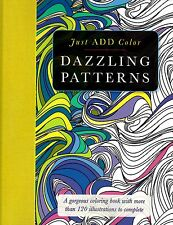 Just Add Color Ser.: Dazzling Patterns : Gorgeous Coloring Books (+120 Illus.)