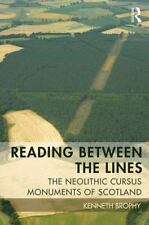 Reading Between the Lines : The Neolithic Cursus Monuments of Scotland by...