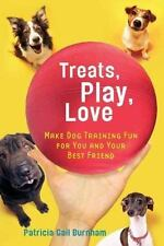 Treats, Play, Love: Make Dog Training Fun for You and Your Best Friend (Paperbac