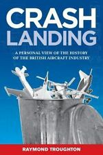 Crash Landing: A Personal View of the History of the British Aircraft Industry (