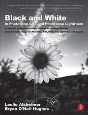 Black and White in Photoshop CS4 and Photoshop Lightroom: A complete integrated