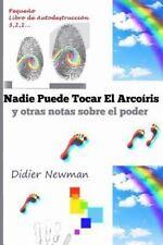 Nadie Puede Tocar el Arcoíris : Y Otras Notas Sobre el Poder by Didier Newman...