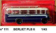 n° 111 BERLIET PLB 6  Air France année 1953 Autobus et Autocar du Monde 1/43 New