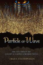Particle or Wave: The Evolution of the Concept of Matter in Modern Physics