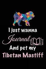 I Just Wanna Journal and Pet My Tibetan Mastiff : Puppy Journal, 6 X 9, 108.