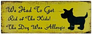 """metal sign """"WE HAD TO GET RID OF THE KIDS THE DOG WAS ALLERGIC"""""""