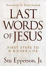 Last Words of Jesus: First Steps to a Richer Life by Jr. Epperson, Stu: New