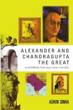 ALEXANDER AND CHANDRAGUPTA THE  GREAT: AN ORIGI, Sinha, Ashok,,