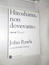 HIROSHIMA NON DOVEVAMO John Rawls Nadia Urbinati Donzelli Editore romanzo libro