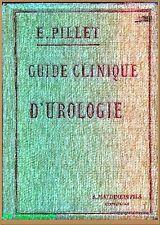 GUIDE CLINIQUE D'UROLOGIE MEDICO-CHIRURGICALE par le Dr Pillet - édition de 1916
