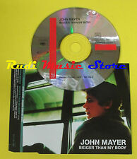 CD Singolo JOHN MAYER Bigger Than My Body AWARE 2003 PROMO no lp mc dvd (S15)