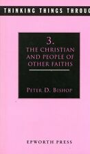 Bishop, Peter D. THINKING THINGS THROUGH: THE CHRISTIAN & PEOPLE OF OTHER FAITHS