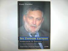 INS ZENTRUM EUROPAS FRANZ FISCHER STANDORTSUCHE ÖSTERRE