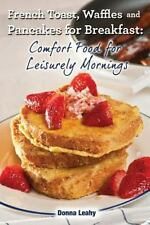 French Toast, Waffles and Pancakes for Breakfast : A Chef's Guide to Breakfas...