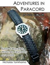 Adventures in Paracord in Full Color : Survival Bracelets, Watches, Keychains...