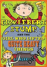 Fizzlebert Stump and the Girl Who Lifted Quite Heavy Things,A.F. Harrold, Sarah