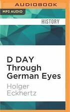 D DAY Through German Eyes : The Hidden Story of June 6th 1944 by Holger...
