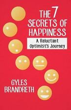 The 7 Secrets of Happiness : A Reluctant Optimist's Journey by Gyles...