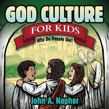 Morgan James Kids Ser.: God Culture for Kids : Why Do People Die by John A....