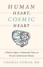 Human Heart, Cosmic Heart: A Doctor s Quest to Understand, Treat, and Prevent Ca