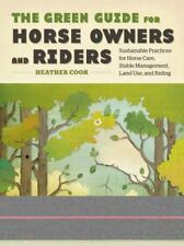 The Green Guide for Horse Owners and Riders : Sustainable Practices for Horse Ca