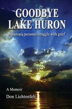 Goodbye Lake Huron by Don Lichtenfelt (2013, Paperback)