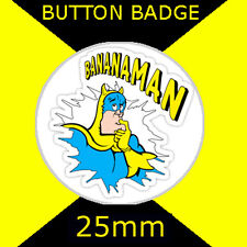 BANANAMAN - CULT TV -  BUTTON BADGE 25mm
