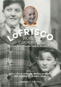The LoFrisco Family Cookbook (How Josie Brought Sicily to Brooklyn) Hardcover