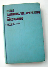 Home Painting, Wallpapering and Decorating (1951, Hardcover) Wm. H. Wise
