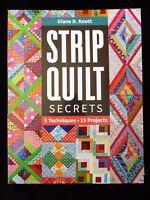 Strip Quilt Secrets - 5 Techniques 15 Projects by Diane D Knott January 2019