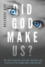 Did God Make Us?: An Investigation Into the Evidence for Design in the Human Bod