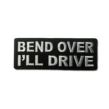 Embroidered Bend Over I'll Drive Sew or Iron on Patch Biker Patch