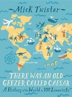 There Was An Old Geezer Called Caesar. A History of the world in 100 limericks b