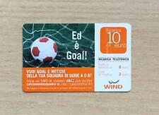 RICARICA TELEFONICA WIND - ED E' GOAL! NOTIZIE DELLA TUA SQUADRA 2010 - 10 EURO
