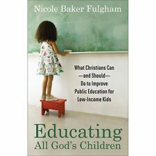 Educating All God's Children : What Christians Can--And Should--Do to Improve...