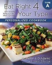 Eat Right 4 Your Type Personalized Cookbook Type A: 150+ Healthy Recipes For Yo