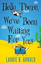 Hello There, We've Been Waiting for You! by Laurie B. Arnold (2013, Paperback)