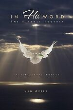 In His Word : The Earthly Journey by Jan Avery (2010, Paperback)