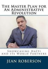 The Master Plan for an Administrative Revolution : Showcasing Haiti and Its...