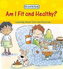 Am I Fit and Healthy?: Learning About Diet and Exercise (Me & My Body) by Llewe